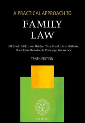 A Practical Approach to Family Law The Right Honourable Lady Justice Jill (Lady Justice of Appeal) Black DBE, Tina (Senior Lecturer Bond, Madeleine (Barrister Reardon, Jane (Barrister and family mediator) Bridge, Penelope (Barrister Grewcock, Liam Gribbin 9780198737605