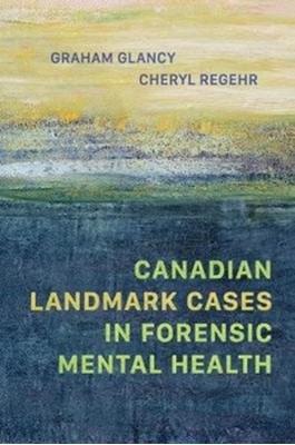 Canadian Landmark Cases in Forensic Mental Health Cheryl Regehr, Graham Glancy 9781487525040