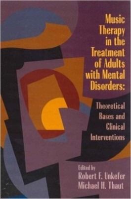 Music Therapy in the Treatment of Adults with Mental Disorders  9781891278334