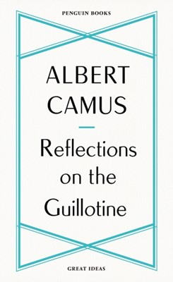 Reflections on the Guillotine Albert Camus 9780241475225