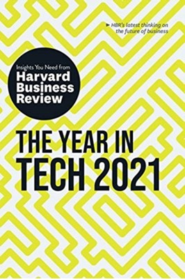 The Year in Tech, 2021: The Insights You Need from Harvard Business Review Harvard Business Review, David Furlonger, Darrell K. Rigby, David Weinberger, Tomas Chamorro-Premuzic 9781633699076