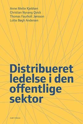 Distribueret ledelse i den offentlige sektor Lotte Bøgh Andersen, Thomas Faurholt Jønsson, af Anne Mette Kjeldsen, Christian Nyvang Qvick 9788757448870