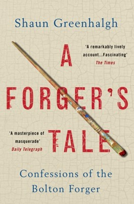 A Forger's Tale Shaun Greenhalgh 9781760295288