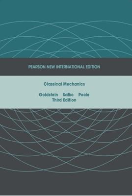 Classical Mechanics: Pearson New International Edition Charles P. Poole, Herbert Goldstein, John L. Safko, Charles Poole, John Safko 9781292026558