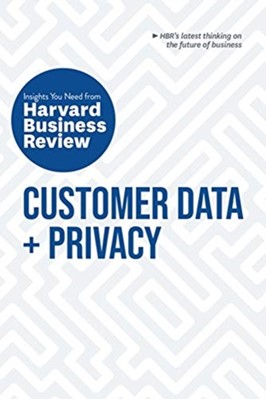 Customer Data and Privacy: The Insights You Need from Harvard Business Review Harvard Business Review, Christine Moorman, Timothy Morey, Thomas C. Redman, Andrew Burt 9781633699861
