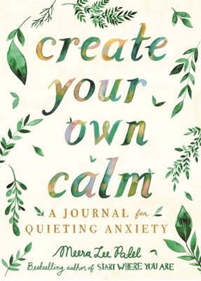 Create Your Own Calm Meera Lee Patel 9781912785414
