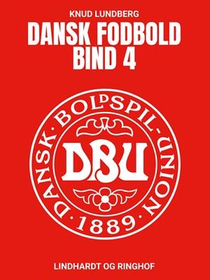 Dansk fodbold. Bind 4 Knud Lundberg 9788726601015