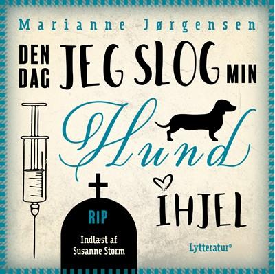 Den dag jeg slog min hund ihjel Marianne Jørgensen 9788770304795