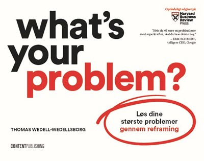 What's Your Problem? Thomas Wedell-Wedellsborg 9788793607736