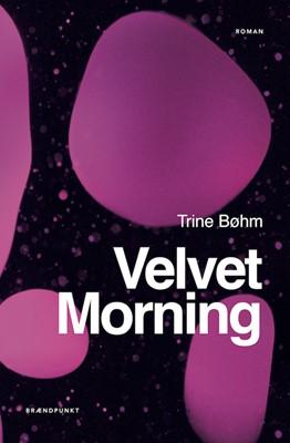 Velvet Morning Trine Bøhm 9788793835719