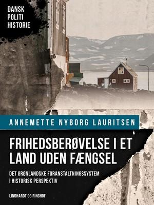 Frihedsberøvelse i et land uden fængsel. Det grønlandske foranstaltningssystem i historisk perspektiv Annemette Nyborg Lauritsen 9788726314908