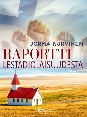 Raportti lestadiolaisuudesta Jorma Kurvinen 9788726425017