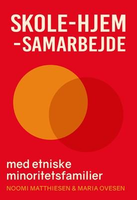 Skole-hjem-samarbejde med etniske minoritetsfamilier Maria Ovesen, Noomi Matthiesen 9788772046556