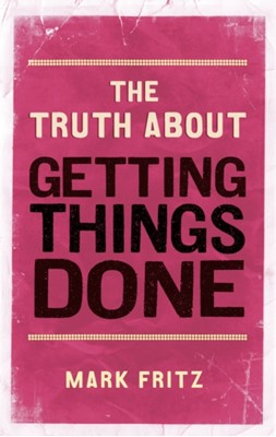 The Truth About Getting Things Done (New) Mark Fritz 9780273770008