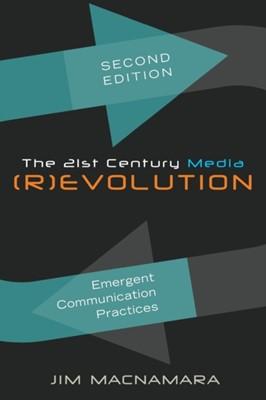 The 21st Century Media (R)evolution Jim MacNamara 9781433123511