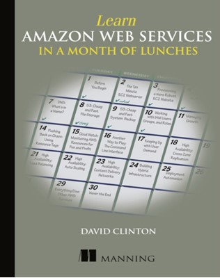 Learn Amazon Web Services in a Month of Lunches David Clinton 9781617294440
