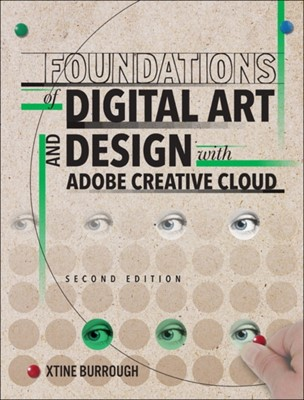 Foundations of Digital Art and Design with Adobe Creative Cloud Xtine Burrough 9780135732359