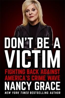Don't Be a Victim Nancy Grace, John Hassan 9781538732298