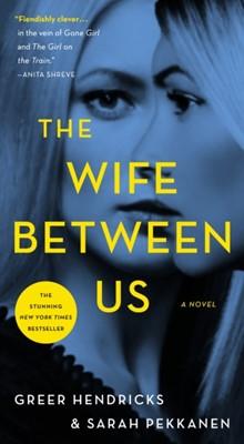 The Wife Between Us Greer Hendricks, Sarah Pekkanen 9781250133311