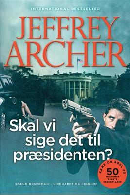 Skal vi sige det til præsidenten? (Kane og Abel #3) Jeffrey Archer 9788711980262