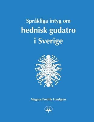 Språkliga intyg om hednisk gudatro i Sverige Magnus Fredrik Lundgren, Heimskringla Reprint 9788743064220