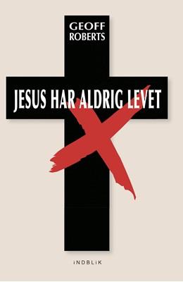 Jesus har aldrig levet Geoff  Roberts 9788793959309