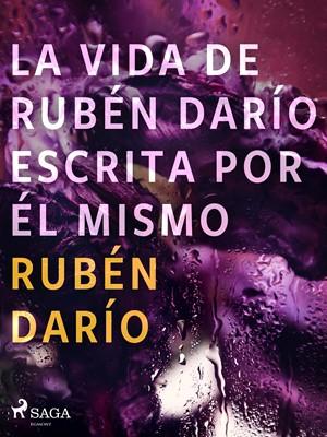 La vida de Rubén Darío escrita por él mismo Rubén darío 9788726551174