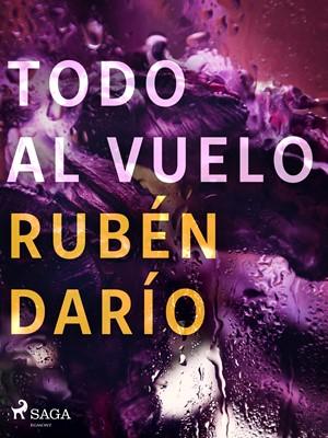 Todo al vuelo Rubén darío 9788726551051