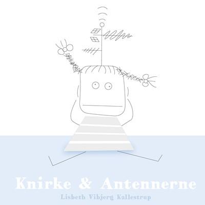 Knirke og Antennerne Lisbeth Vibjerg Kallestrup 9788743036968
