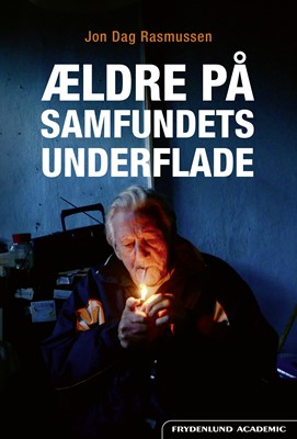 Ældre på samfundets underflade Jon Dag Rasmussen 9788772163093