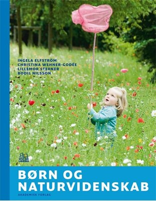 Børn og naturvidenskab Bodil Nilsson, Ingela Elfström, Christina Wehner-Godée, Lillemor Sterner 9788750042129