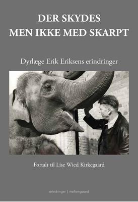 Der skydes – men ikke med skarpt Dyrlæge Erik Eriksens erindringer Lise Wied  Kirkegaard 9788772374369