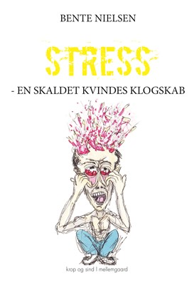STRESS - EN SKALDET KVINDES KLOGSKAB Bente Nielsen 9788772374314