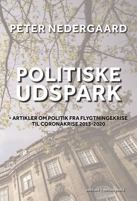 POLITISKE UDSPARK - Artikler om politik fra flygtningekrise til coronakrise 2013-2020 Peter Nedergaard 9788772374376