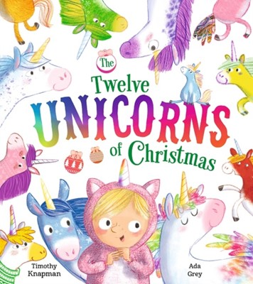 The Twelve Unicorns of Christmas Timothy Knapman 9781405295277