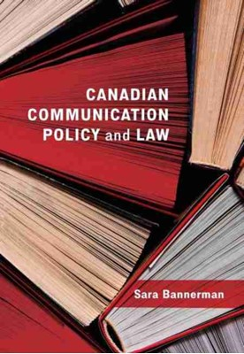 Canadian Communication Policy and Law Sara Bannerman 9781773381725