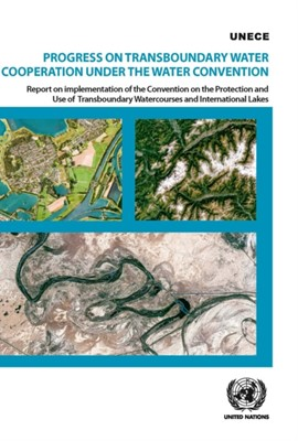 Progress on transboundary water cooperation under the water convention United Nations: Economic Commission for Europe 9789211171723