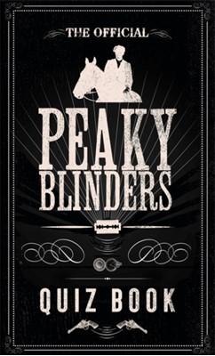 The Official Peaky Blinders Quiz Book Peaky Blinders 9781529347494