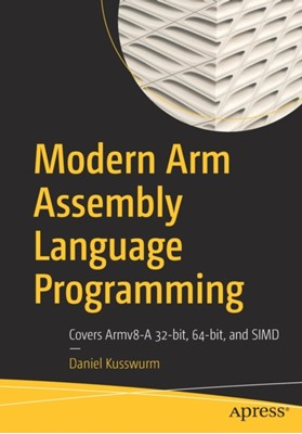 Modern Arm Assembly Language Programming Daniel Kusswurm 9781484262665