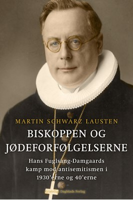 Biskoppen og jødeforfølgelserne Martin Schwarz Lausten 9788774674511