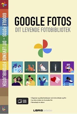 Google Fotos – Dit levende fotobibliotek Libris Redaktion 9788779370579