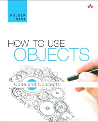 How to Use Objects Holger Gast 9780321995544