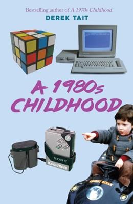 A 1980s Childhood Derek Tait 9781445692418
