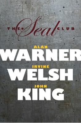 The Seal Club Irvine Welsh, Alan Warner, John King 9780995721760