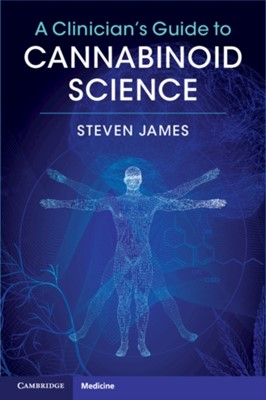 A Clinician's Guide to Cannabinoid Science Steven (University of California James 9781108730754