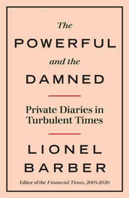The Powerful and the Damned Lionel Barber 9780753558195