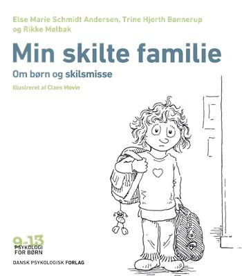 Min skilte familie Else Marie Schmidt  Andersen, Trine Hjorth Bønnerup, Rikke Mølbak 9788771856248