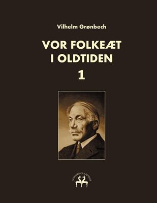 Vor folkeæt i oldtiden - I Vilhelm Grønbech, Heimskringla Reprint 9788743064695