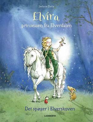 Elvira - Prinsessen fra Elverdalen - Det spøger i Elverskoven Stefanie Dahle 9788772246376