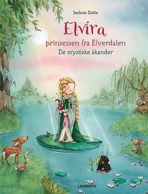 Elvira - Prinsessen fra Elverdalen - De mystiske åkander Stefanie Dahle 9788772246383